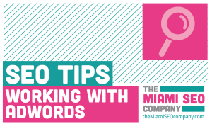 Miami SEO Services - SEO Tips - Working with Adwords