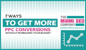 7 Ways to Get More PPC Conversions without Increasing Your Budget