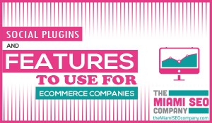 Social Plugins and Features to Use for ECommerce Companies