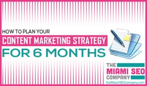 How to Plan Your Content Marketing Strategy for 6 Months