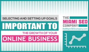 Selecting and Setting Up Goals Important to the Growth of Your Online Business