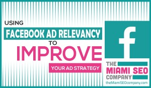 Using Facebook Ad Relevancy To Improve Your Ad Strategy