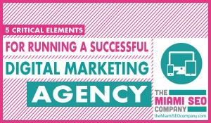 5 Critical Elements for Running a Successful Digital Marketing Agency2