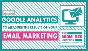 Using Google Analytics to Measure the Results of Your Email Marketing copy